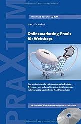 Onlinemarketing-Praxis für Webshops: Über 250 Praxistipps für mehr Umsätze und Verkäufe in Onlineshops vom Suchmaschinenmarketing über Verkaufsförderung und Newsletter bis zur Produktpräsentation