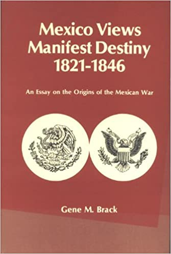 views manifest destiny an essay on the origins   views manifest destiny 1821 1846 an essay on the origins of the mexican war gene m brack 9780826303936 amazon com books