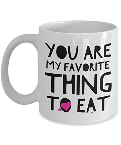 Sexy Mug - Naughty Coffee Mug You Are My Favorite Thing To Eat Sexy Saying Quote Gift for Her Him Wife Husband Girlfriend Boyfriend Best Friend