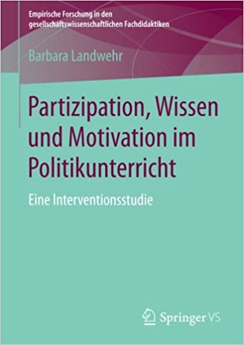 Partizipation, Wissen und Motivation im Politikunterricht: Eine Interventionsstudie Empirische Forschung in den gesellschaftswissenschaftlichen Fachdidaktiken