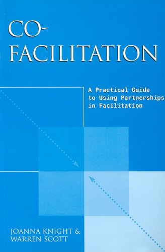 Co Facilitation  A Practical Guide To Using Partnerships In Facilitation  A Practical Guide To Using Partnership In Facilitation