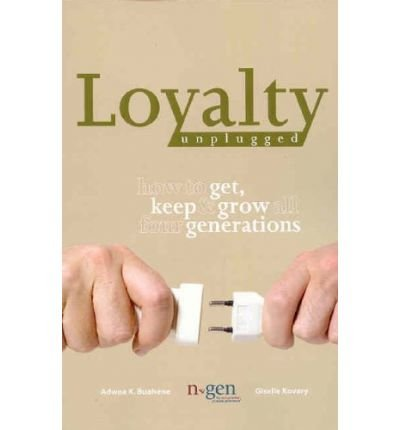 Loyalty Unplugged: How to Get, Keep & Grow All Four Generations (Paperback) - Common ebook
