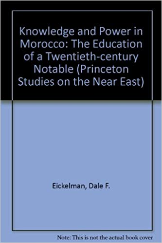 Knowledge and Power in Morocco: The Education of a Twentieth-Century Notable (Princeton Studies on the Near East)