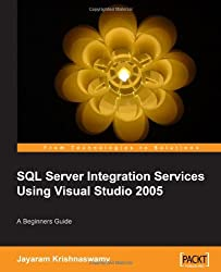 Beginners Guide to SQL Server Integration Services Using Visual Studio 2005