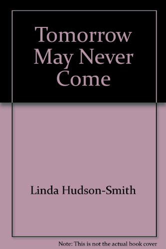 Tomorrow May Never Come by BET Publications