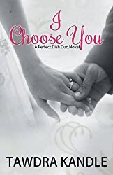 I Choose You: A Perfect Dish Romance, Book 3