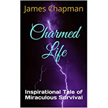 Charmed Life: Inspirational Tale of Miraculous Survival