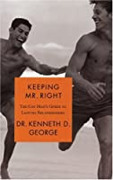 Keeping Mr Right: The Gay Mans Guide To Lasting