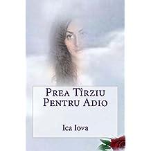 Prea Tîrziu Pentru Adio (Romanian Edition)
