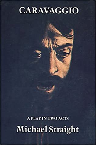 Caravaggio: A Play by Michael Whitney Straight (1979-06-06)