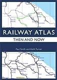 Railway Atlas Then & Now