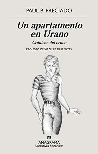 Un apartamento en Urano: Crónicas del cruce: 625 (NARRATIVAS HISPÁNICAS) por Paul B. Preciado