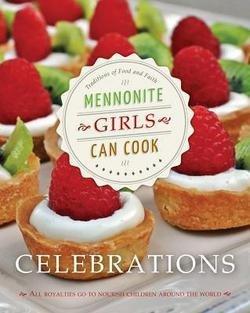 Mennonite Girls Can Cook : Celebrations (Hardcover)--by Lovella Schellenberg [2013 Edition]