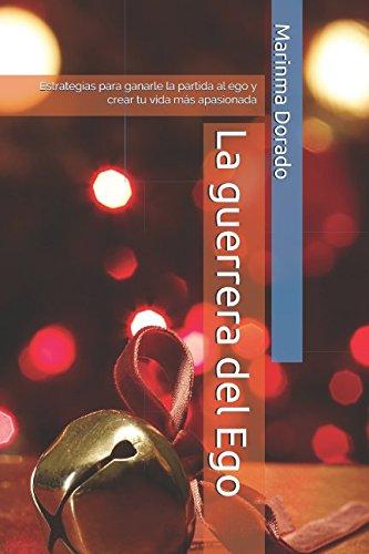 La guerrera del Ego: Estrategias para ganarle la partida al ego y crear tu vida mas apasionada (Spanish Edition) [Marinma Dorado] (Tapa Blanda)