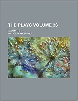 The plays Volume 33: in 37 parts