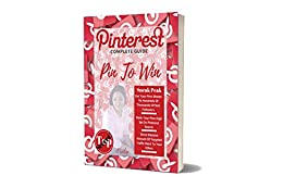 Pin To Win:The Complete Guide For Business Owners|Online Marketers & Website Owners: Step By Step Top Secret Tips & Techniques To Drive Tons Of Traffic To Your Website & Offers: Pinterest Top Secrets by [Darwish, Erika]