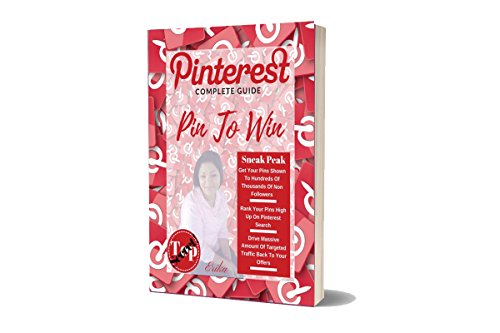 Pin To Win:The Complete Guide For Business Owners|Online Marketers & Website Owners: Step By Step Top Secret Tips & Techniques To Drive Tons Of Traffic To Your Website & Offers: Pinterest Top Secrets