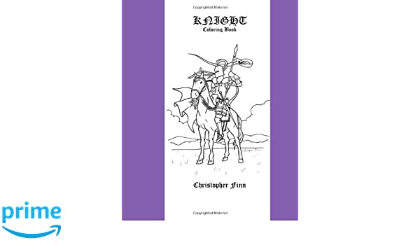 Knight: A Coloring Book: Christopher Finn: 9781449984076 ...