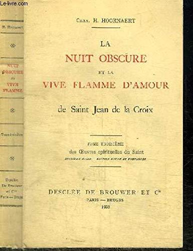 La Nuit obscure et la Vive flamme d'amour de Saint-Jean de la Croix, tome troisième des OEuvres spirituelles du Saint