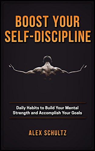 Boost Your Self-Discipline: Daily Habits to Build Your Mental Strength and Accomplish Your Goals (English Edition)