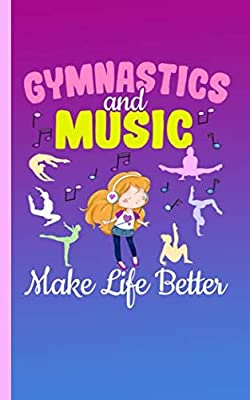 Gymnastics and Music Make Life Better Journal - Gymnast Quote Notebook: DIY College Ruled, Lined Writing Diary Planner Note Book (Tween Teen Journal Gifts Vol 1)