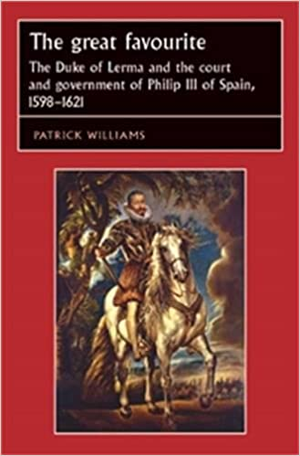 The Great Favourite: The Duke of Lerma and the Court and Government of Philip III of Spain, 1598-1621 Studies in Early Modern European History : The ... Studies in Early Modern European History