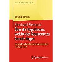 Bernhard Riemann Über die Hypothesen, Welche der Geometrie zu Grunde Liegen (Klassische Texte der Wissenschaft) (German Edition)