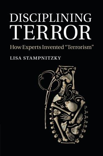 Disciplining Terror: How Experts Invented 'Terrorism'