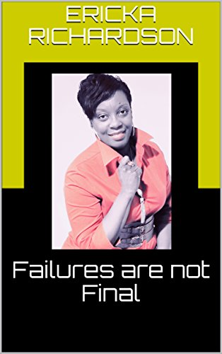 Failures are not Final - Kindle edition by Ericka Richardson