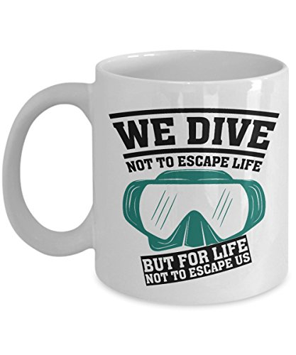 We Dive Not To Escape Life Diving Goggles Coffee & Tea Gift