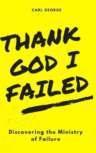 Thank God I Failed!: Discovering the Ministry of Failure