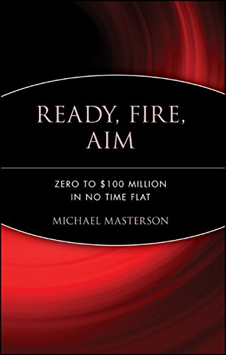 Ready, Fire, Aim: Zero to $100 Million in No Time Flat ISBN-13 9780470182024