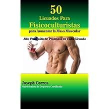 50 Licuados Para Fisicoculturistas para Aumentar la Masa Muscular: Alto Contenido de Proteínas en Cada Licuado