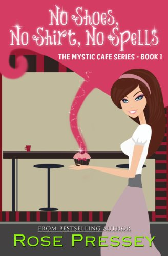 No Shoes, No Shirt, No Spells: A Magic Baking Cozy Mystery (Mystic Cafe Series Book 1) by [Pressey, Rose]