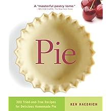 Pie: 300 Tried-and-True Recipes for Delicious Homemade Pie
