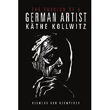 The Passion of a German Artist: K??the Kollwitz by Klemens von Klemperer (2011-10-31)