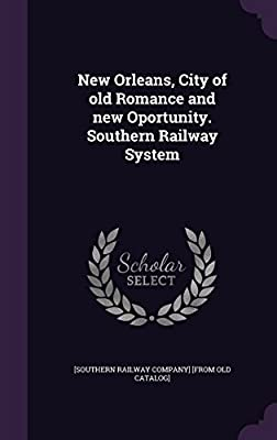 New Orleans, City of Old Romance and New Oportunity. Southern Railway System