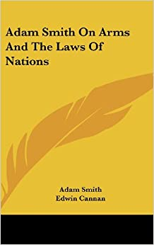 Adam Smith on Arms and the Laws of Nations