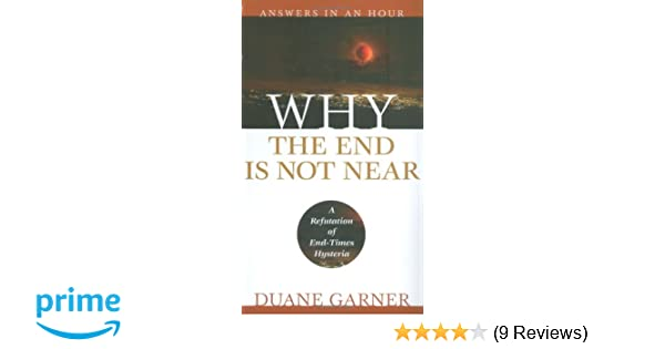 Why the End is Not Near: Duane Garner: 9780975391464: Amazon