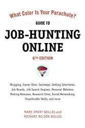 What Color Is Your Parachute? Guide to Job-Hunting Online, Sixth Edition: Blogging, Career Sites, Gateways, Getting Interviews, Job Boards, Job Search ... Resumes, Research Sites, Social Networking