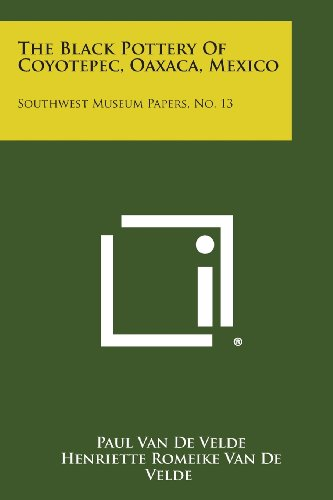 The Black Pottery of Coyotepec, Oaxaca, Mexico: Southwest Museum Papers, No. 13