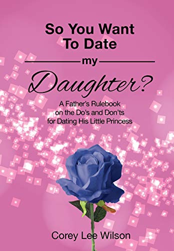 SO YOU WANT TO DATE MY DAUGHTER?: A Father
