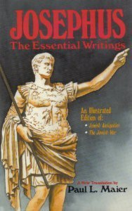 Josephus, the Essential Writings: A Condensation of Jewish Antiquities and the Jewish War