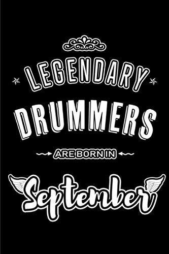 Legendary Drummers are born in September: Blank Lined Drummer Journal Notebooks Diary as Appreciation, Birthday, Welcome, Farewell, Thank You, ... & friends. Alternative to B-day present Card