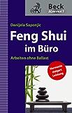 Feng Shui im Büro: Arbeiten ohne Ballast (Beck kompakt)