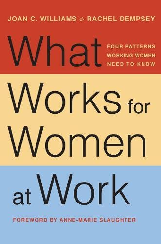 Book cover from What Works for Women at Work: Four Patterns Working Women Need to Know by Joan C. Williams