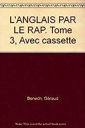 L'ANGLAIS PAR LE RAP. Tome 3, Avec cassette