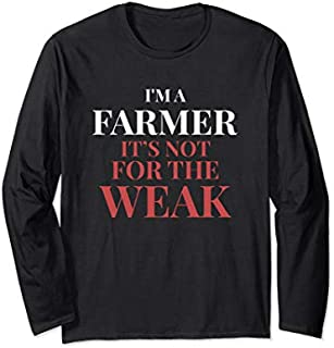Best Gift I'm A Farmer It's Not For The Weak I Farmer Fashion Long Sleeve  Need Funny TShirt / S - 5Xl