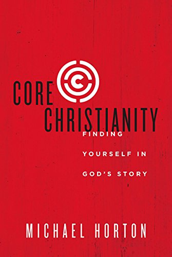 Core Christianity: Finding Yourself in God's Story