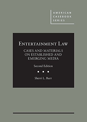 Entertainment Law, Cases and Materials on Established and Emerging Media (American Casebook Series)